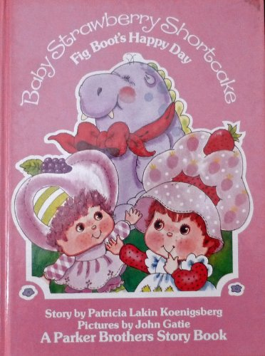 Fig Boot's happy day (Baby Strawberry Shortcake): Koenigsberg, Patricia Lakin