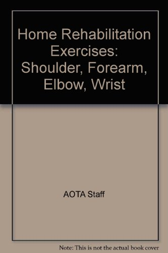 9780910317573: Home Rehabilitation Exercises: Shoulder, Forearm, Elbow, Wrist