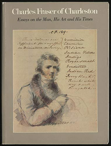 Charles Fraser of Charleston: Essays on the Man, His Art and His Times: Severens, Martha & Charles ...