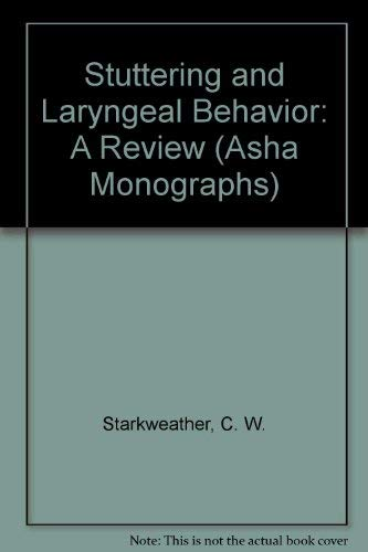 Stuttering and Laryngeal Behavior: A Review (Asha Monographs): C. W. Starkweather