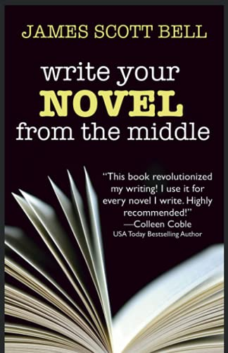 Write Your Novel From The Middle: A: Bell, James Scott