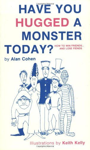 9780910367325: Have You Hugged a Monster Today: How to Win Friends and Lose Fiends