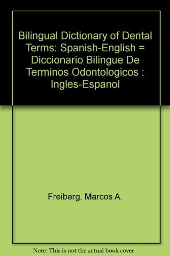 Bilingual Dictionary of Dental Terms: Spanish-English =: Freiberg, Marcos A.