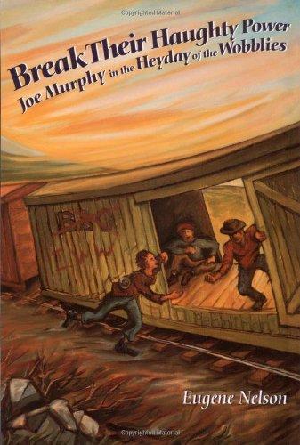 9780910383318: Break Their Haughty Power: Joe Murphy in the Heyday of the Wobblies