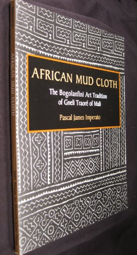 African Mud Cloth: The Bogolanfini Art Tradition of Gneli Traore of Mali.: IMPERATO, Pascal James.