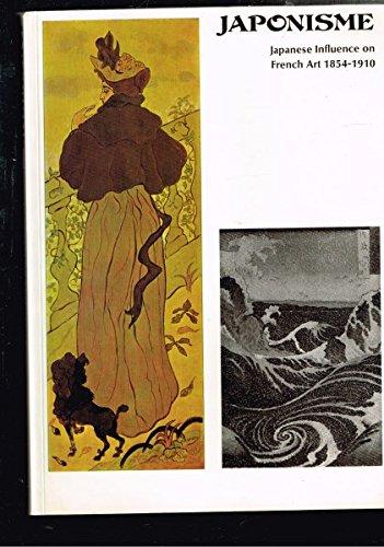 Japonisme: Japanese Influence on French Art, 1854-1910: Gabreil P. Weisberg,