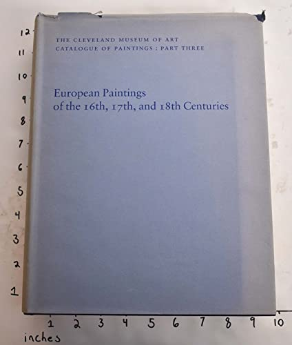 European Paintings of the 16th, 17th & 18th Centuries. The Cleveland Museum of Art Catalogue of...
