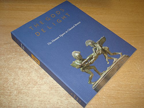 The Gods Delight: the Human Figure in Classical Bronze: Kozloff, Arielle P.