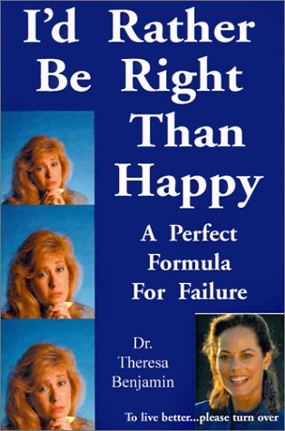 I'd Rather Be Right Than Happy : Theresa M. Benjamin