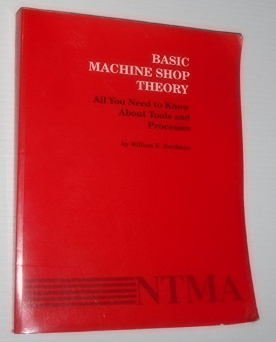 9780910399029: Basic Machine Shop Theory: All You Need to Know About Tools and Processes (National Tooling and Machining Association textbook series)