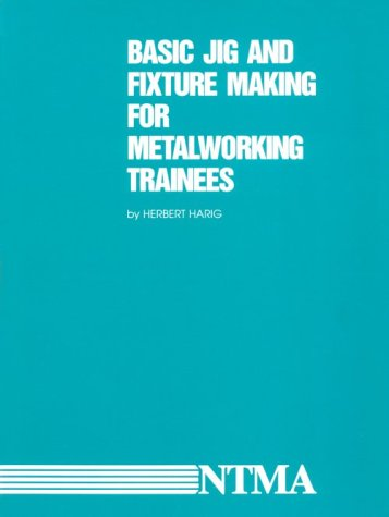 9780910399098: Basic Jig and Fixture Making for Metalworking Trainees