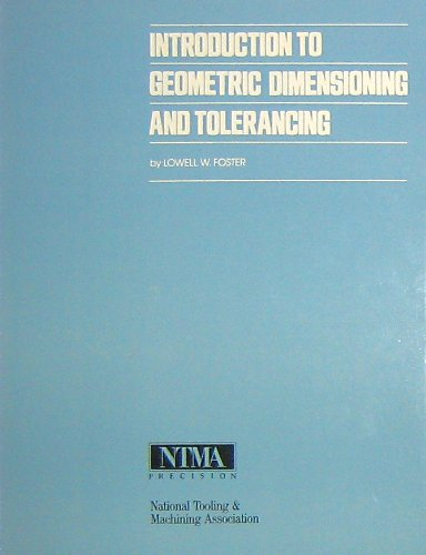 Introduction to Geometric Dimensioning and Tolerancing (0910399182) by Foster, Lowell W.