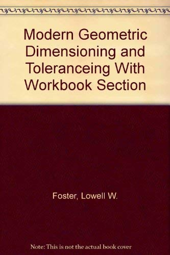 Modern Geometric Dimensioning and Tolerancing with Workbook: Lowell W. Foster