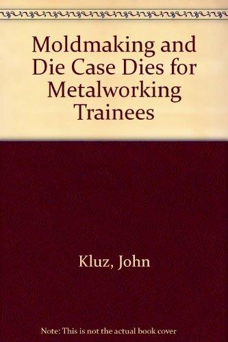 Moldmaking and Die Cast Dies for Metalworking: John Kluz