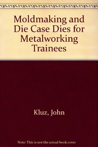 9780910399258: Moldmaking and Die Cast Dies for Metalworking Trainees