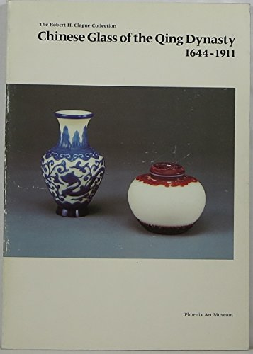 Chinese Glass of the Qing Dynasty 1644-1911. The Robert H. Clague Collection: BROWN, CLAUDIA; ...