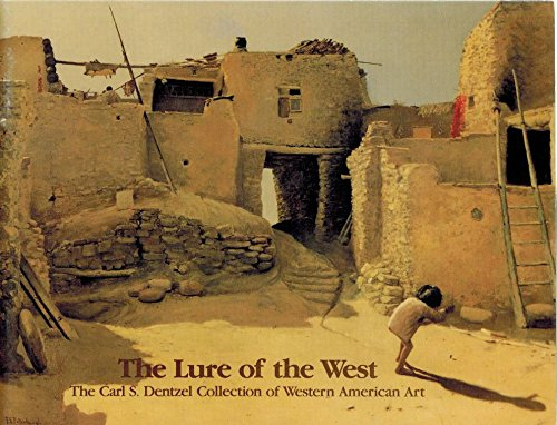 The Lure of the West: The Carl S. Dentzel Collection of Western American Art: Sweeney, J. Gray; ...
