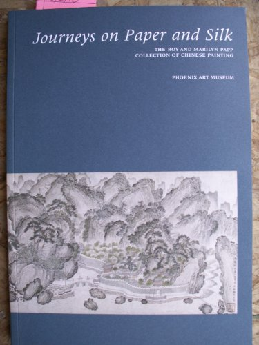 9780910407342: Journeys on Paper and Silk: The Roy and Marilyn Papp Collection of Chinese Painting