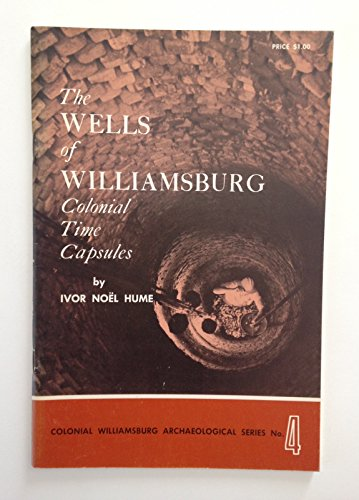The Wells of Williamsburg: Colonial Time Capsules: Ivor NÃ el Hume