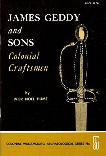 James Geddy and Sons: Colonial Craftsmen: Noel Hume, Ivor
