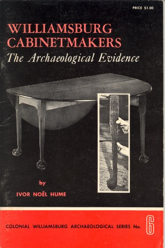 Williamsburg cabinetmakers;: The archaeological evidence (His Colonial Williamsburg archaeological ...