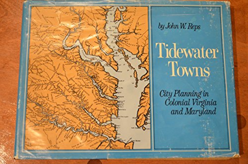Tidewater Towns: City Planning in Colonial Virginia and Maryland: City Planning in Colonial ...