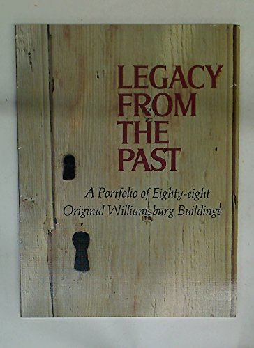 9780910412988: Legacy from the Past: A Portfolio of Eighty-Eight Original Williamsburg Buildings