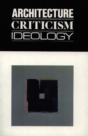 9780910413046: Architecture Criticism Ideology:: Revisions, Volume 1 (Revisions, Papers in Architectural Theory & Criticism)
