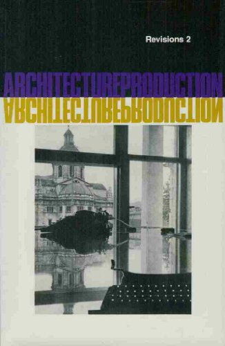 Architecture Production and Reproduction (Revisions, Volume 2)