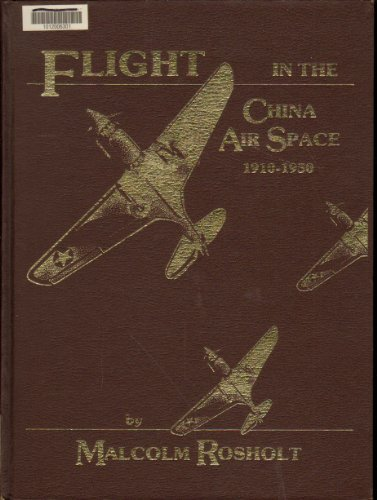 Flight in the China Air Space, 1910-1950: Rosholt, Malcolm