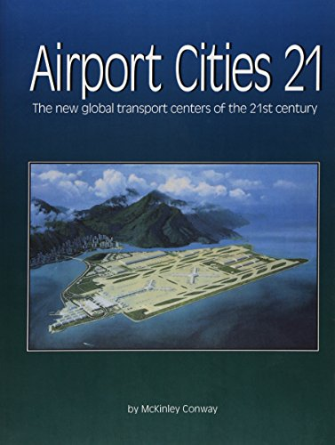 9780910436328: Airport Cities Twenty-One: The New Global Transport Centers of the Twenty-First Century