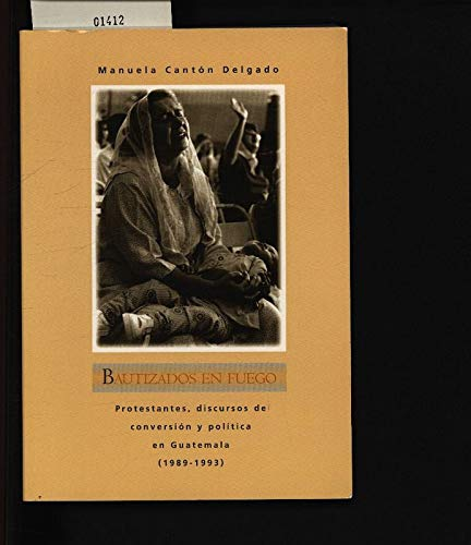 9780910443142: Bautizados En Fuego: Protestantes, Discursos De Conversion Y Politca En (Spanish Edition)