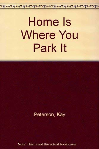 9780910449007: Home Is Where You Park It