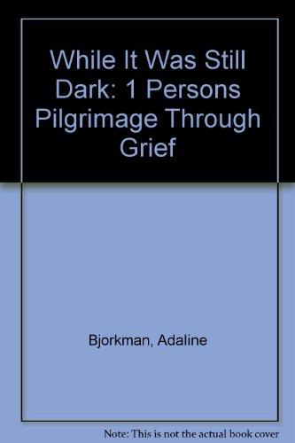 9780910452342: While It Was Still Dark: 1 Persons Pilgrimage Through Grief