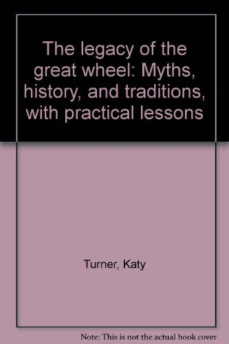 The legacy of the great wheel: Myths,: Turner, Katy