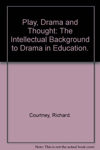 Play, Drama and Thought: The Intellectual Background: Richard Courtney
