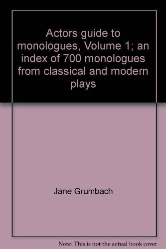 Actors guide to monologues, Volume 1; an index of 700 monologues from classical and modern plays: ...