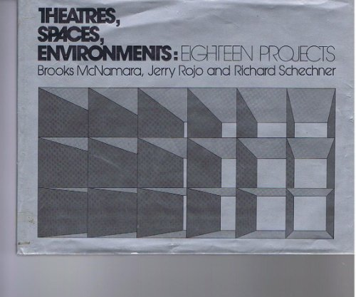 Theatres, Spaces, Environments: Eighteen Projects: McNamara, Brooks; Rojo, Jerry; Schechner, ...