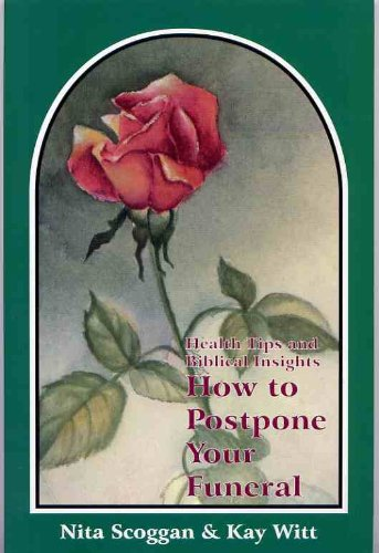 Health Tips and Biblical Insights on How to Postpone Your Funeral (0910487537) by Nita Scoggan; Kay Witt