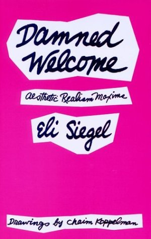 Damned Welcome: Aesthetic Realism Maxims: Siegel, Eli