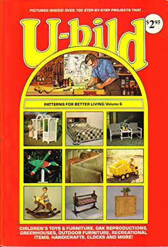 9780910495035: U-Bild: Patterns for Better Living, Vol. 6 (Children's Toys and Furniture, Oak Reproductions, Greenhouses, Outdoor Furniture, Recreational Items, Handicrafts, Clocks and More)