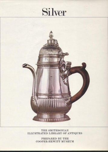 SILVER: THE SMITHSONIAN ILLUSTRATED LIBRARY OF ANTIQUES