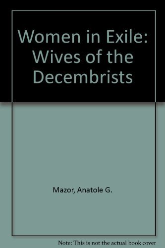 Women in Exile: Wives of the Decembrists: Mazor, Anatole G.