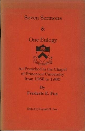 Seven Sermons & One Eulogy, As Preached in the Chapel of Princeton University from 1965 to 1980...