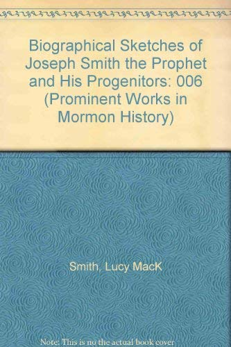 9780910523172: Biographical Sketches of Joseph Smith the Prophet and His Progenitors (Prominent Works in Mormon History)