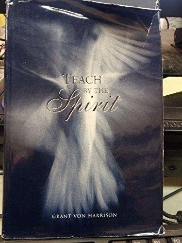 Teach by the Spirit (0910523339) by Harrison, Grant Von