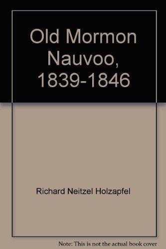 Old Mormon Nauvoo, 1839-1846: Historic photographs and: Holzapfel, Richard Neitzel