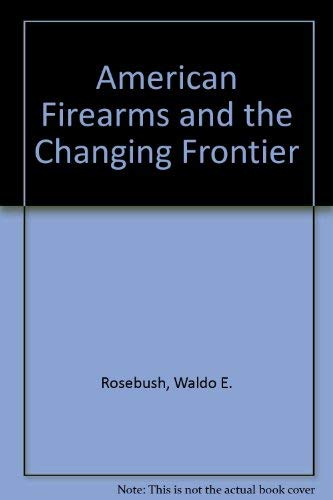 9780910524018: American Firearms and the Changing Frontier