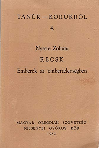 Recsk: Emberek az embertelensegben (Tanuk, korukrol) (Hungarian Edition): Zoltan Nyeste