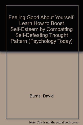 9780910542340: Feeling Good About Yourself: Learn How to Boost Self-Esteem by Combatting Self-Defeating Thought Pattern (Psychology Today)